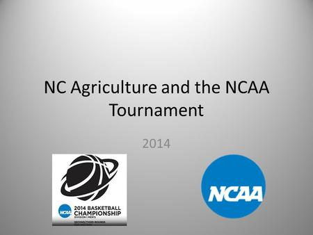 NC Agriculture and the NCAA Tournament 2014. NC Dept of Agriculture Who is NC's Ag Commissioner? Why do we have a Dept of Agriculture?