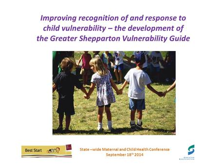 Improving recognition of and response tochild vulnerability – the development ofthe Greater Shepparton Vulnerability Guide Improving recognition of and.