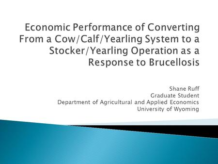 Shane Ruff Graduate Student Department of Agricultural and Applied Economics University of Wyoming.