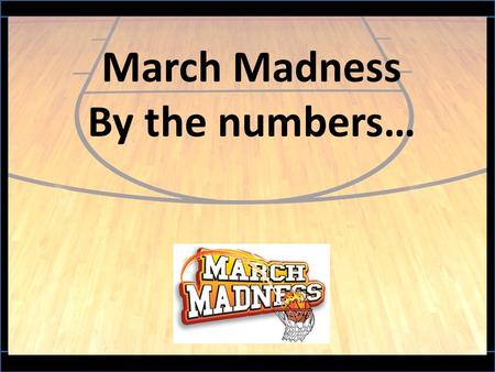 March Madness By the numbers…. $1 Billion Total TV ad revenue for the National Collegiate Athletic Association's men's basketball tournament surpassed.
