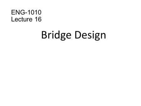 ENG-1010 Lecture 16 Bridge Design. Table of contents What is a bridge.? Different types of bridges. Descriptions. History Working. Culverts Type of culverts.