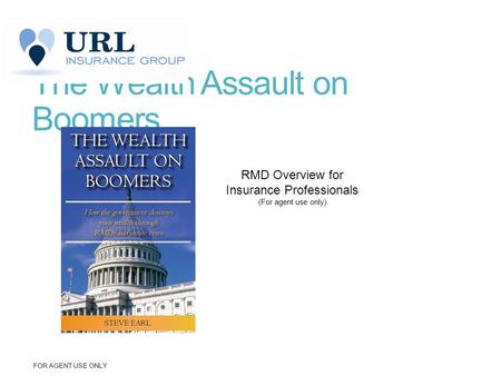 The Wealth Assault on Boomers FOR AGENT USE ONLY RMD Overview for Insurance Professionals (For agent use only)
