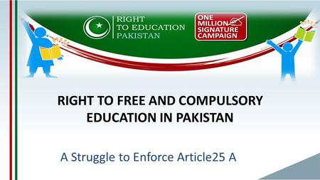 RIGHT TO FREE AND COMPULSORY EDUCATION IN PAKISTAN A Struggle to Enforce Article25 A.