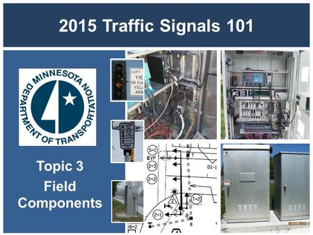 2015 Traffic Signals 101 Topic 3 Field Components.