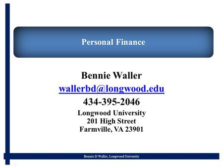 Bennie D Waller, Longwood University Personal Finance Bennie Waller 434-395-2046 Longwood University 201 High Street Farmville, VA.