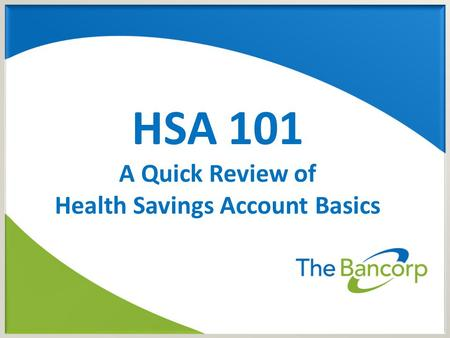 HSA 101 A Quick Review of Health Savings Account Basics.
