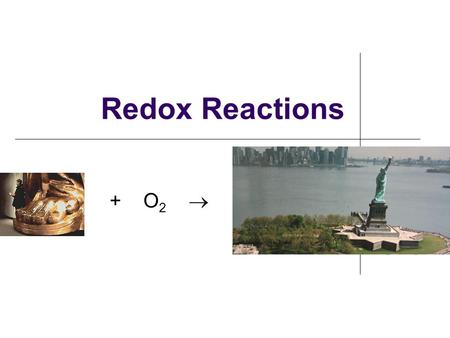 "Redox Reactions Chapter 18 + O 2 . Oxidation-Reduction (Redox) Reactions ""redox"" reactions: rxns in which electrons are transferred from one species."