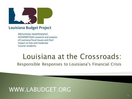 Louisiana at the Crossroads: Responsible Responses to Louisiana's Financial Crisis WWW.LABUDGET.ORG 1.