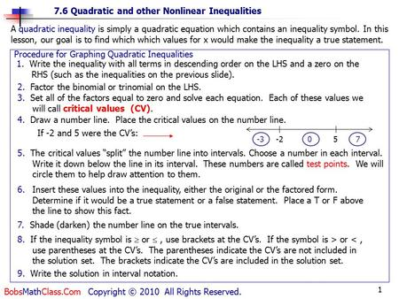 1 7.6 Quadratic and other Nonlinear Inequalities BobsMathClass.Com Copyright © 2010 All Rights Reserved. Procedure for Graphing Quadratic Inequalities.