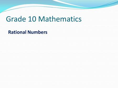 Grade 10 Mathematics Rational Numbers.