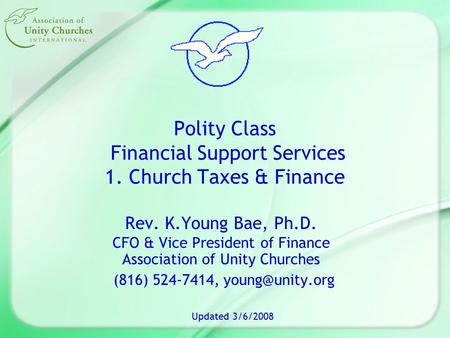 Polity Class Financial Support Services 1. Church Taxes & Finance Rev. K.Young Bae, Ph.D. CFO & Vice President of Finance Association of Unity Churches.