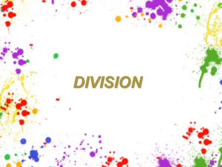 DIVISION. Division is...... splitting into equal parts or groups. It is the result of fair sharing. Division has its own special words to remember.
