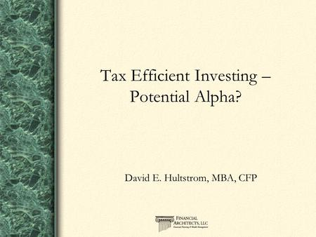 Tax Efficient Investing – Potential Alpha? David E. Hultstrom, MBA, CFP.
