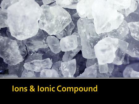 Ions & Ionic Compound.
