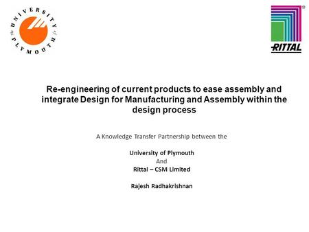 Re-engineering of current products to ease assembly and integrate Design for Manufacturing and Assembly within the design process A Knowledge Transfer.