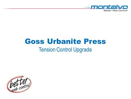 Goss Urbanite Press Tension Control Upgrade. Goss Urbanite Press Upgrade Existing Unwind Stand Existing Unwind Stand: Top and bottom rolls were controlled.
