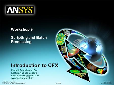 WS9-1 ANSYS, Inc. Proprietary © 2009 ANSYS, Inc. All rights reserved. April 28, 2009 Inventory #002599 Workshop 9 Scripting and Batch Processing Introduction.