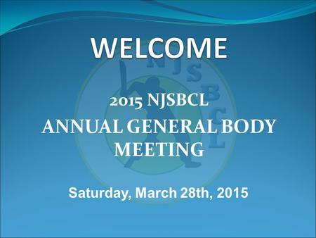 2015 NJSBCL ANNUAL GENERAL BODY MEETING Saturday, March 28th, 2015.