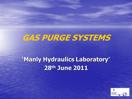 GAS PURGE SYSTEMS 'Manly Hydraulics Laboratory' 28 th June 2011.