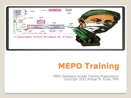 MEPO Training MEPO Database Access Training Presentation Copyright 2011 Rodger B. Fluke, MPA.