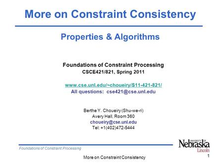 Foundations of Constraint Processing More on Constraint Consistency 1 Foundations of Constraint Processing CSCE421/821, Spring 2011 www.cse.unl.edu/~choueiry/S11-421-821/
