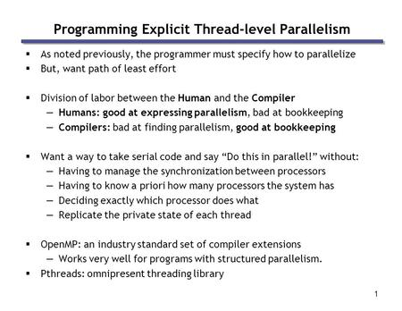 1 Programming Explicit Thread-level Parallelism  As noted previously, the programmer must specify how to parallelize  But, want path of least effort.