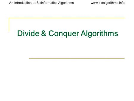 Www.bioalgorithms.infoAn Introduction to Bioinformatics Algorithms Divide & Conquer Algorithms.