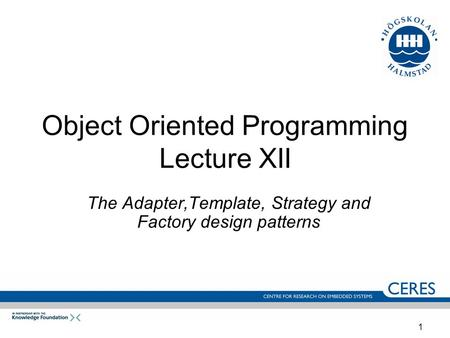 1 Object Oriented Programming Lecture XII The Adapter,Template, Strategy and Factory design patterns.