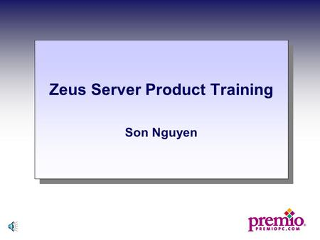 Zeus Server Product Training Son Nguyen Zeus Server Product Training Son Nguyen.