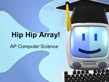 Hip Hip Array! AP Computer Science. Remember Strings? Strings are an array of characters An array is a collection of variables all of the same type. Arrays.