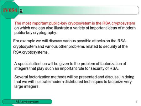 RSA cryptosystem 1 q The most important public-key cryptosystem is the RSA cryptosystem on which one can also illustrate a variety of important ideas of.