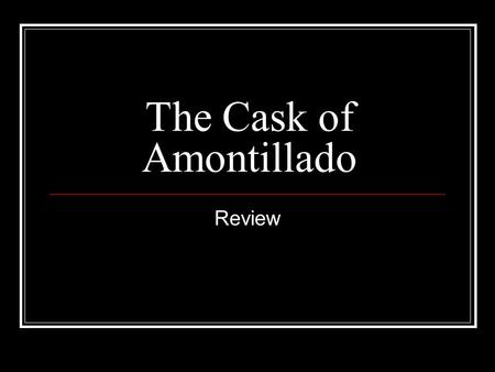 "The Cask of Amontillado Review. Multiple Choice Section In ""The Cask of Amontillado,"" who is the narrator?"