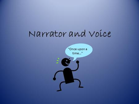 "Narrator and Voice ""Once upon a time…"". What is a Narrator? A narrator is the person speaking to readers in a story—the person who is telling the story."