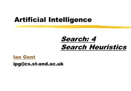 Intelligence Artificial Intelligence Ian Gent Search: 4 Search Heuristics.