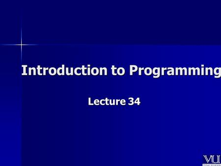Introduction to Programming Lecture 34. In Today's Lecture Arrays of objects Arrays of objects Interaction of Arrays with Free Store Interaction of Arrays.