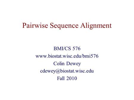 Pairwise Sequence Alignment BMI/CS 576  Colin Dewey Fall 2010.
