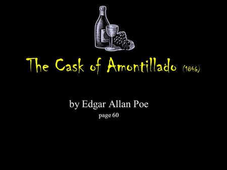 The Cask of Amontillado (1846) by Edgar Allan Poe page 60.