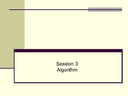 Session 3 Algorithm. Algorithm Algorithm is a set of steps that are performed to solve a problem. The example below describes an algorithm Example Check.