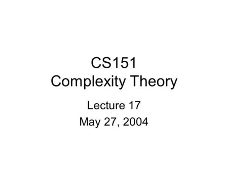 CS151 Complexity Theory Lecture 17 May 27, 2004. CS151 Lecture 172 Outline elements of the proof of the PCP Theorem counting problems –#P and its relation.