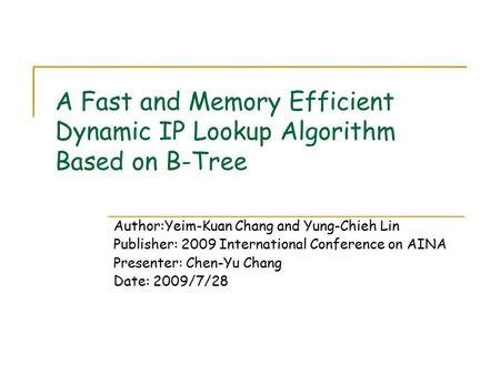 A Fast and Memory Efficient Dynamic IP Lookup Algorithm Based on B-Tree Author:Yeim-Kuan Chang and Yung-Chieh Lin Publisher: 2009 International Conference.