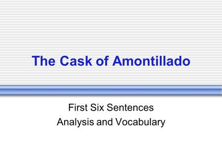 The Cask of Amontillado First Six Sentences Analysis and Vocabulary.