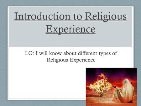 Introduction to Religious Experience LO: I will know about different types of Religious Experience.
