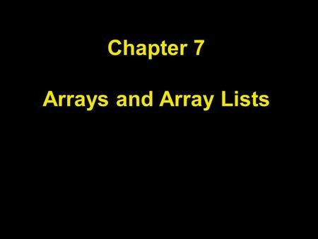Chapter 7 Arrays and Array Lists. Chapter Goals To become familiar with using arrays and array lists To learn about wrapper classes, auto-boxing and the.
