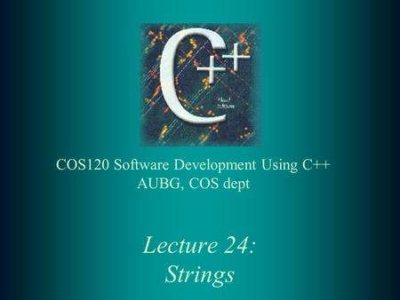 Lecture 24: Strings. 2 Lecture Contents: t Library functions t Assignment and substrings t Concatenation t Comparison t Demo programs t Exercises.