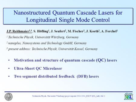 Technische Physik, Universität Würzburg (jpr\powerpoint\2004\2004_ESLW\QCL_talk) foil 1 Nanostructured Quantum Cascade Lasers for Longitudinal Single Mode.