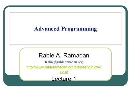 Advanced Programming Rabie A. Ramadan  vpro/ Lecture 1.