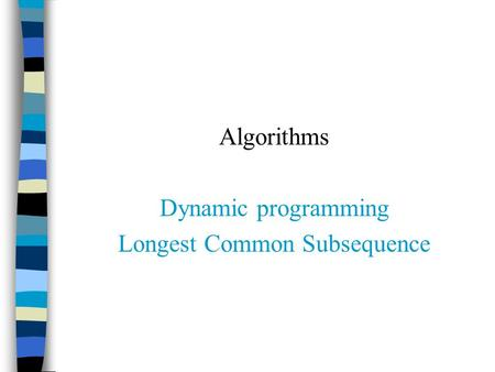 Algorithms Dynamic programming Longest Common Subsequence.