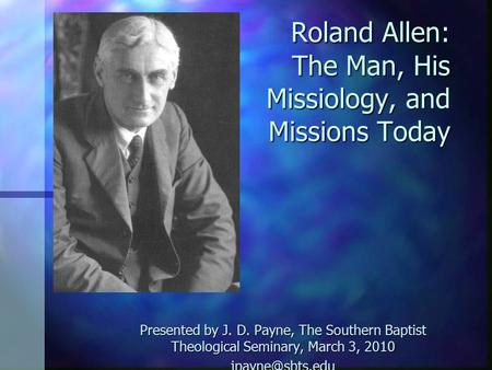 Roland Allen: The Man, His Missiology, and Missions Today