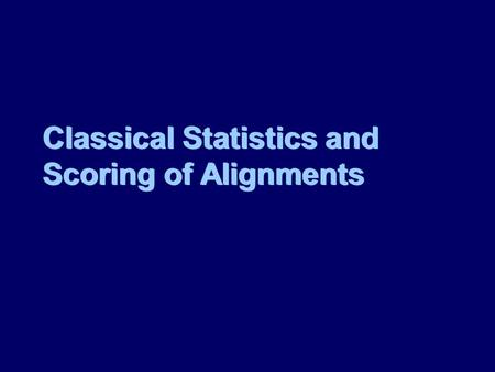 Classical Statistics and Scoring of Alignments. Consider a probe of length l and a database of total length m. How many subsequences of length n are there.