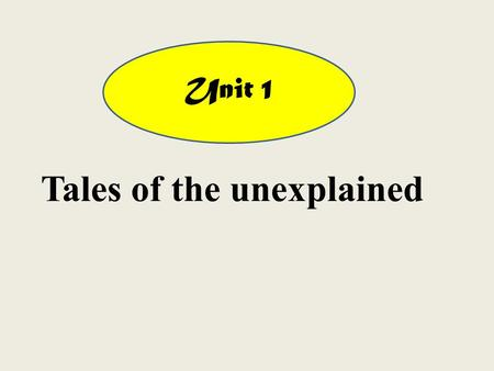 Unit 1 Tales of the unexplained  read a news story about a missing boy and a  magazine article about Yetis  listen to a dialogue between a boss and.